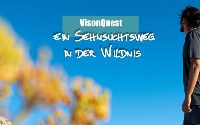 VisonQuest – Jugendvisionssuche – Sehnsuchtsweg in der Wildnis